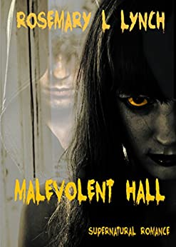 Malevolent Hall: A Scary!  Emotional!  Supernatural Romance by [Lynch, Rosemary]