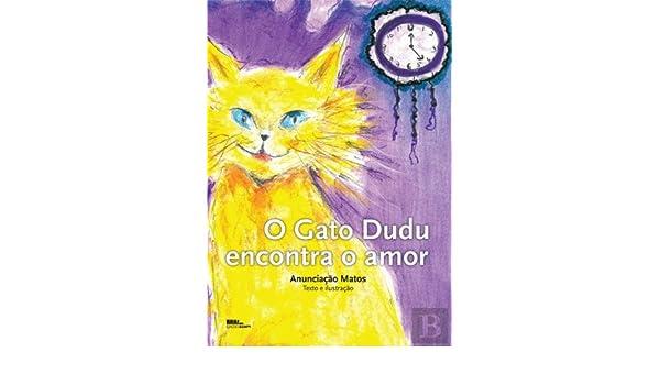 O Gato Dudu encontra o amor (Portuguese Edition): Anunciação Matos: 9789896562397: Amazon.com: Books