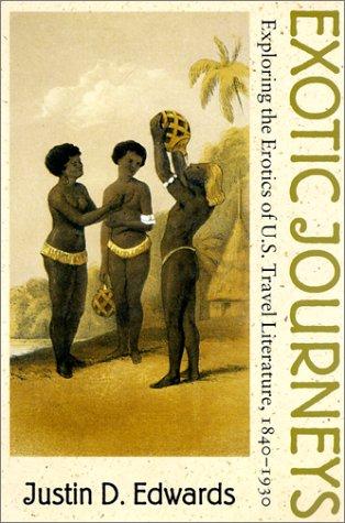 Download Exotic Journeys: Exploring the Erotics of U.S. Travel Literature, 1840-1930 (Becoming Modern: New Nineteenth-Century Studies) pdf