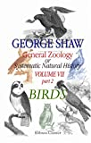 General Zoology, or Systematic Natural History : Part 2. Birds, Shaw, George, 054389990X