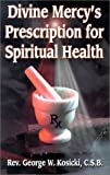 Divine Mercy's Prescription for Spiritual Health, George W. Kosicki, 1931709025