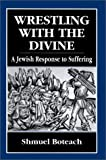 Wrestling with the Divine, Shmuley Boteach, 1568211767