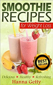 Smoothie Recipes For Weight Loss: The Daily Diet, Cleanse & Green Smoothie Detox Book by [Getty, Hanna]