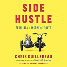Side Hustle: From Idea to Income in 27 Days Audiobook by Chris Guillebeau Narrated by Chris Guillebeau