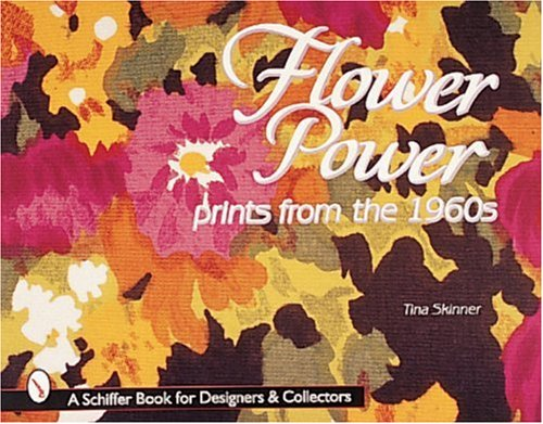Flower Power: Prints from the 1960s (Schiffer Book for Designers & Collectors)