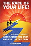 img - for The Race of Your Life: How To Reach Retirement With Cash In The Bank And Fuel In The Tank book / textbook / text book