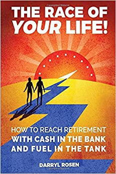 The Race of Your Life: How To Reach Retirement With Cash In The Bank And Fuel In The Tank