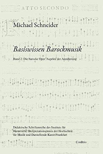 Basiswissen Barockmusik: Band 2: Die barocke Oper. Aspekte der Annäherung Taschenbuch – 26. Juni 2011 Michael Schneider ConBrio 3940768251 Barock (Musik)