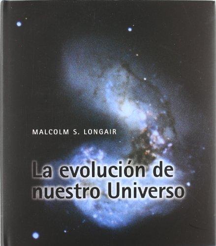 Descargar Libro La Evolución De Nuestro Universo Malcolm S. Longair