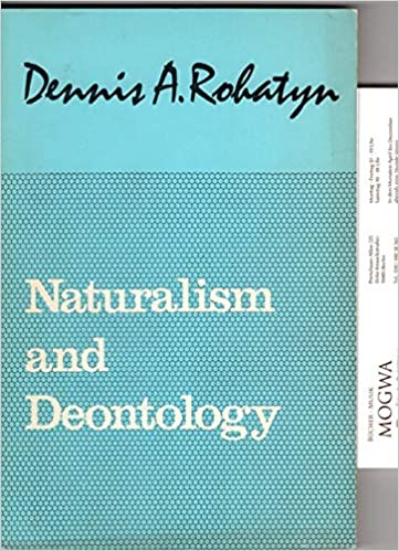 amazoncom naturalism and deontology an essay on the problems of  amazoncom naturalism and deontology an essay on the problems of ethics  studies in philosophy  dennis a rohatyn books