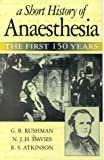 img - for A Short History of Anaesthesia: The First 150 Years, 1e book / textbook / text book