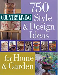 Country Living 750 Style Design Ideas Book By Country Living Magazine