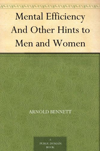 Mental Efficiency And Other Hints to Men and Women (English Edition)