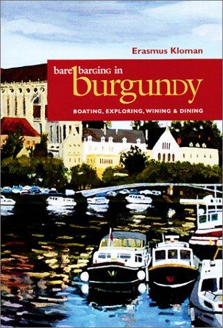 Download Bare Barging In Burgundy: Boating, Exploring, Wining & Dining (Capital Travels) pdf epub