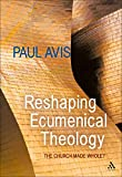 Reshaping Ecumenical Theology: The Church Made
