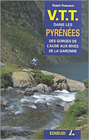 Lire un V.T.T dans les pyrénées : Des gorges de l'Aude aux rives de la Garonne pdf ebook
