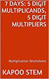 7 Multiplication Worksheets with 5-Digit Multiplicands, 5-Digit Multipliers: Math Practice Workbook (7 Days Math Multiplication Series 15)