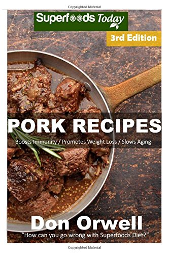 Pork Recipes: Over 60+ Low Carb Pork Recipes, Dump Dinners Recipes, Quick & Easy Cooking Recipes, Antioxidants & Phytochemicals, Soups Stews and Chilis, Slow Cooker Recipes (Volume 3) by Don Orwell