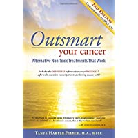 Outsmart Your Cancer: Alternative Non-Toxic Treatments That Work (Second Edition...