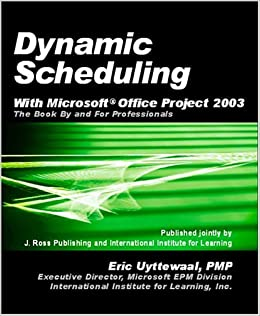 dynamic scheduling with microsoft office project 2003 the book by