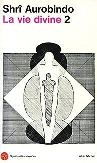 La Vie divine -tome 2 : La connaissance et l'ignorance par Sri Aurobindo