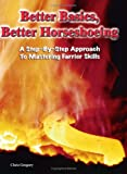 Better Basics, Better Horseshoeing: A Step-By-Step Approach To Mastering Farrier Skills