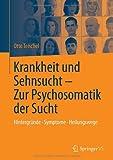 Krankheit und Sehnsucht - Zur Psychosomatik der Sucht : Hintergründe - Symptome - Heilungswege, Teischel, Otto, 3642417701