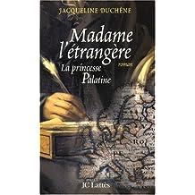 MADAME L'ÉTRANGÈRE: LA PRINCESSE PALATINE