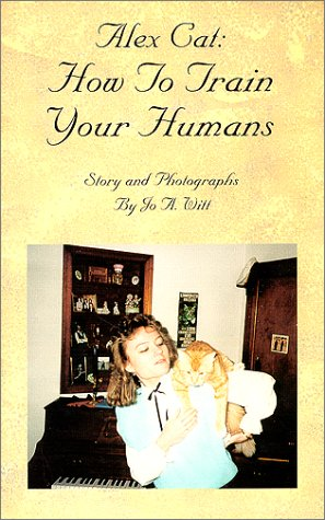 Alex Cat : How To Train Your Humans by Jo A. Witt Publishing