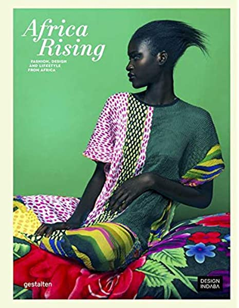 Africa Rising Fashion Design And Lifestyle From Africa Le Fort Clara Klanten Robert 9783899556414 Amazon Com Books