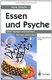 Essen und Psyche : Ãœber Hunger und Sattheit, Genuss und Kultur, Gniech, Gisla, 3540427880