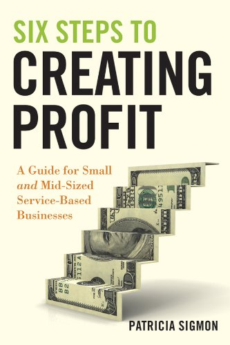 Read Online Six Steps to Creating Profit: A Guide for Small and Mid-Sized Service-Based Businesses ebook