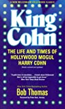 King Cohn: The Life and Times of Harry Cohn (Revised and Updated)