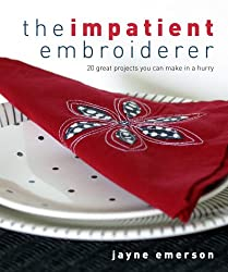 The Impatient Embroiderer: 20 Great Projects You Can Make in a Hurry