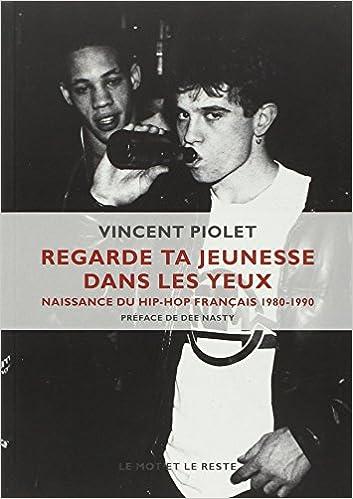 En ligne téléchargement gratuit Regarde ta jeunesse dans les yeux : Naissance du hip-hop français 1980-1990 pdf, epub ebook