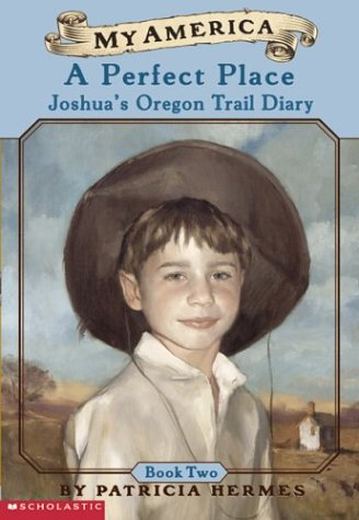 Download A My America: A Perfect Place: Joshua's Oregon Trail Diary, Book Two ebook