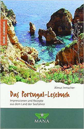 Das Portugal-Lesebuch: Impressionen und Rezepte aus dem Land der Seefahrer (Reise-Lesebuch / Reiseführer für alle Sinne)