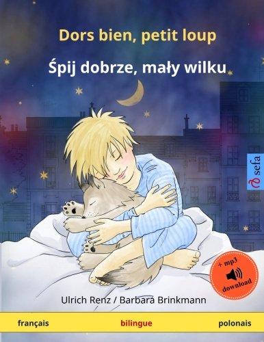 Dors bien, petit loup – Shpii dobshe, mawi vilku. Livre bilingue pour enfants (français – polonais) (Sefa Bilingual Children