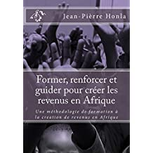 Former, renforcer et guider pour créer les revenus en Afrique (French Edition)