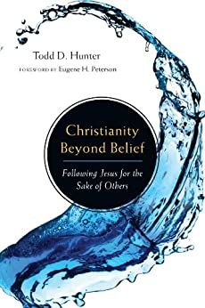 Christianity Beyond Belief: Following Jesus for the Sake of Others by [Hunter, Todd D.]