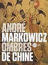 Ombres de Chine : Douze poètes de la dynastie Tang (680-870) et un épilogue par Markowicz
