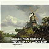 Jacob van Ruisdael: Windmills and Water Mills