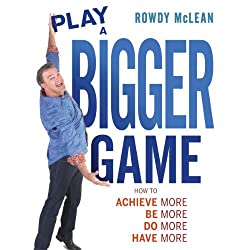 Play a Bigger Game!