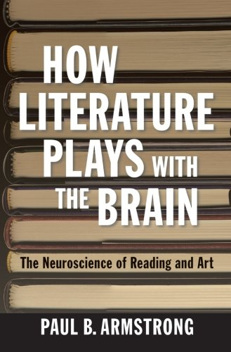 How Literature Plays with the Brain: The Neuroscience of Reading and Art [Paul B. Armstrong] (Tapa Blanda)