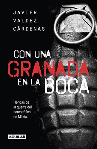 Descargar Libro Con Una Granada En La Boca. Heridas De Guerra Del Narcotráfico En México Javier Valdez Cárdenas