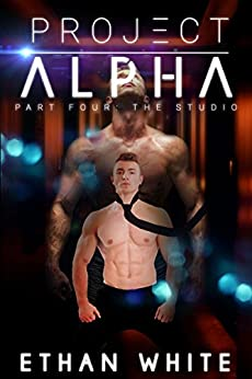Project ALPHA - Part Four: The Studio by [White, Ethan]
