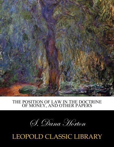 Read Online The position of law in the doctrine of money, and other papers ebook