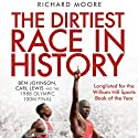 The Dirtiest Race in History: Ben Johnson, Carl Lewis and the 1988 Olympic 100M Final Audiobook by Richard Moore Narrated by Traber Burns