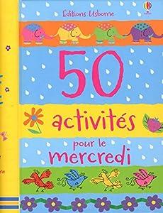 """Afficher """"50 activités pour le mercredi"""""""