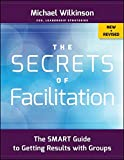 The Secrets of Facilitation: The SMART Guide to Getting Results with Groups 2nd Edition